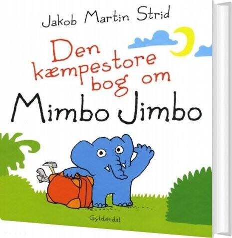 Image of   Den Kæmpestore Bog Om Mimbo Jimbo - Jakob Martin Strid - Bog