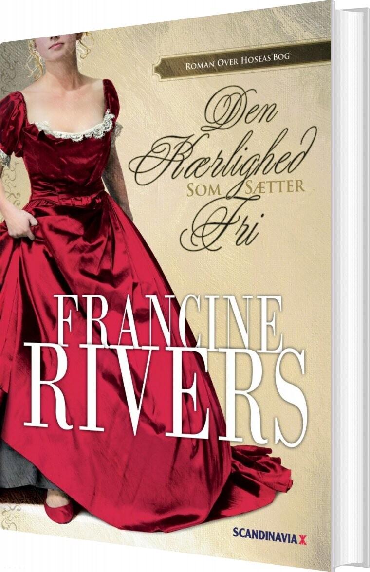 Image of   Den Kærlighed Som Sætter Fri - Francine Rivers - Bog