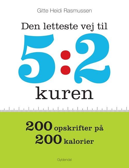 Billede af Den Letteste Vej Til 5:2 Kuren - Gitte Heidi Rasmussen - Bog
