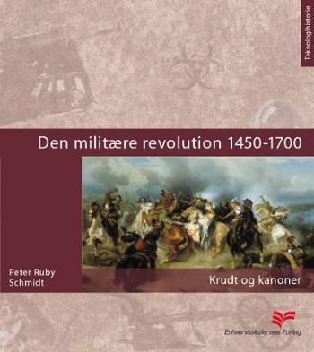Image of   Den Militære Revolution 1450-1700 - Peter Ruby Schmidt - Bog