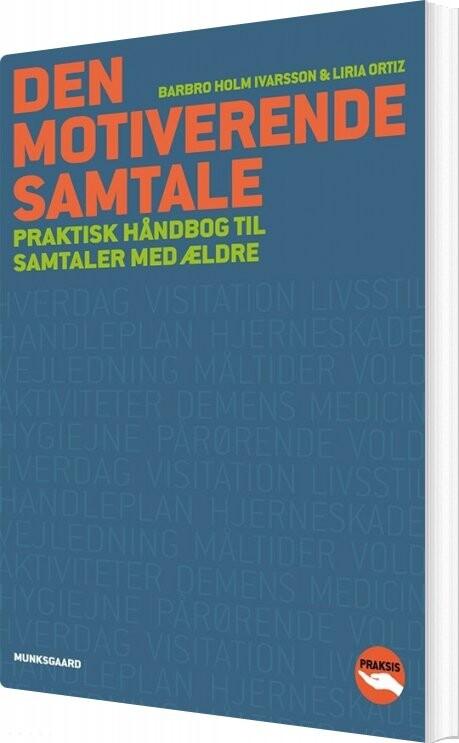 Den Motiverende Samtale - Praktisk Håndbog Til Samtaler Med ældre - Barbro Holm Ivarsson - Bog