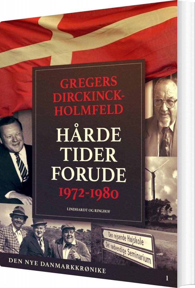 Den Nye Danmarkskrønike: Hårde Tider Forude 1972-1980 - Gregers Dirckinck Holmfeld - Bog