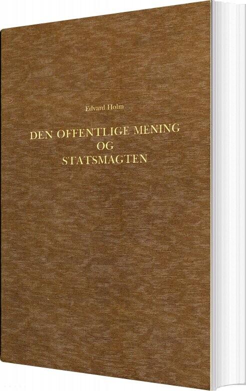 Den Offentlige Mening Og Statsmagten I Den Dansk-norske Stat I Slutningen Af Det 18de Aarhundrede 1784-1799 - Edvard Holm - Bog