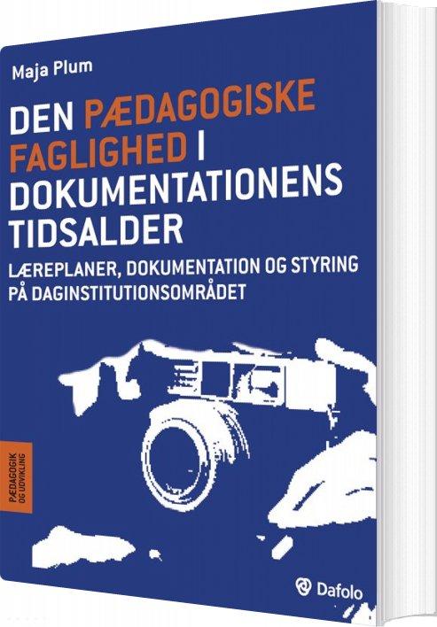 Image of   Den Pædagogiske Faglighed I Dokumentationens Tidsalder - Maja Plum - Bog
