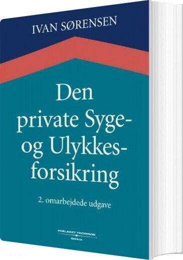Den Private Syge- Og Ulykkesforsikring - Ivan Sørensen - Bog