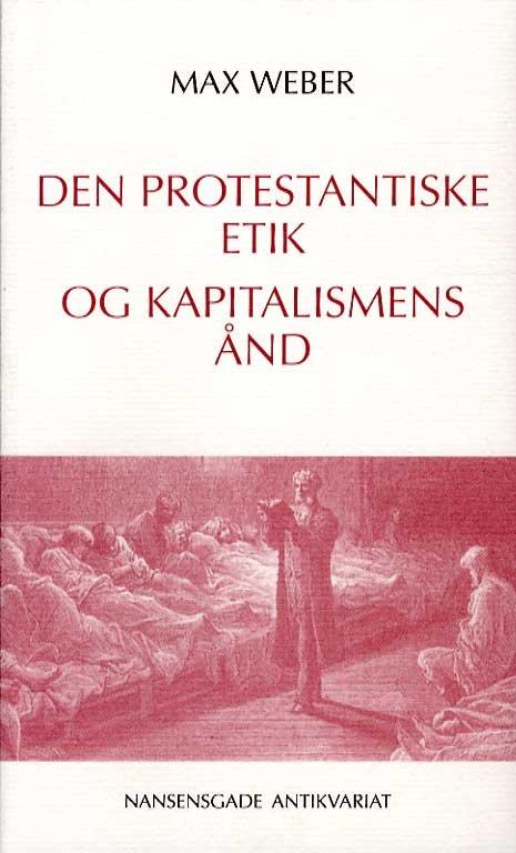 Den Protestantiske Etik Og Kapitalismens ånd - Max Weber - Bog