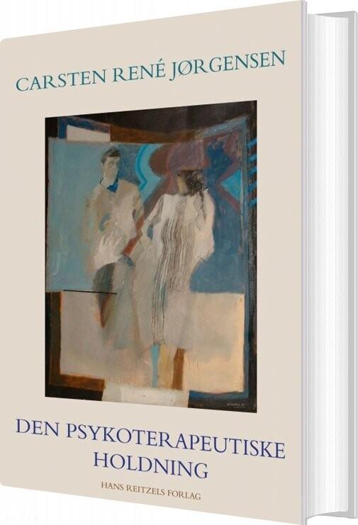 Den Psykoterapeutiske Holdning - Carsten René Jørgensen - Bog