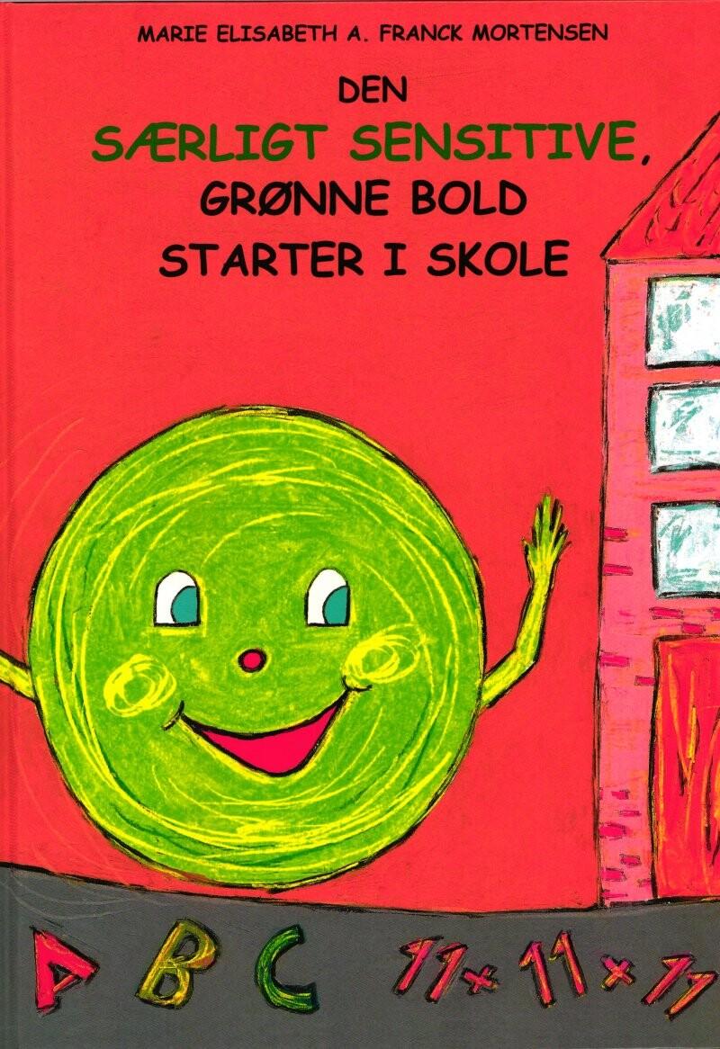Image of   Den Særligt Sensitive, Grønne Bold Starter I Skole - Marie Elisabeth A. Franck Mortensen - Bog
