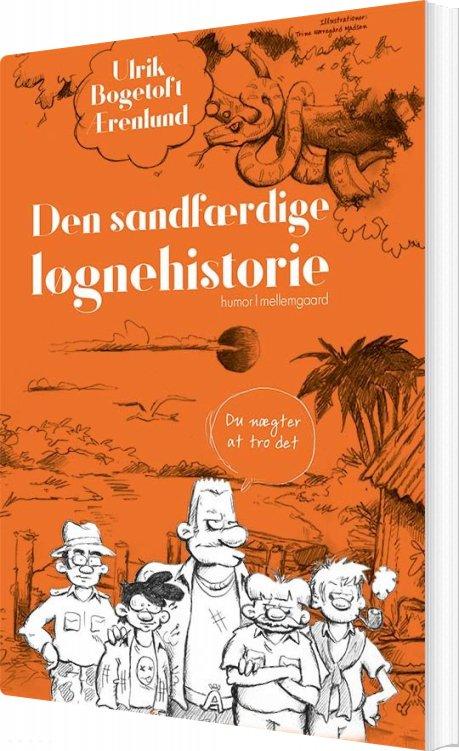 Image of   Den Sandfærdige Løgnehistorie - Ulrik Bogetoft ærenlund - Bog