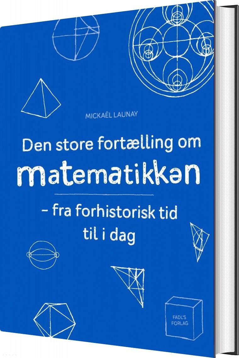 Image of   Den Store Fortælling Om Matematikken - MickaÃ«l Launay - Bog