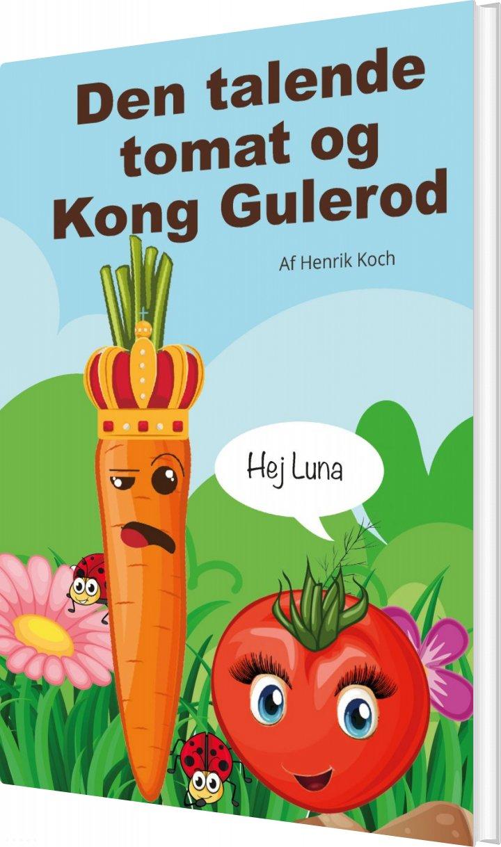 Image of   Den Talende Tomat Og Kong Gulerod - Henrik Koch - Bog