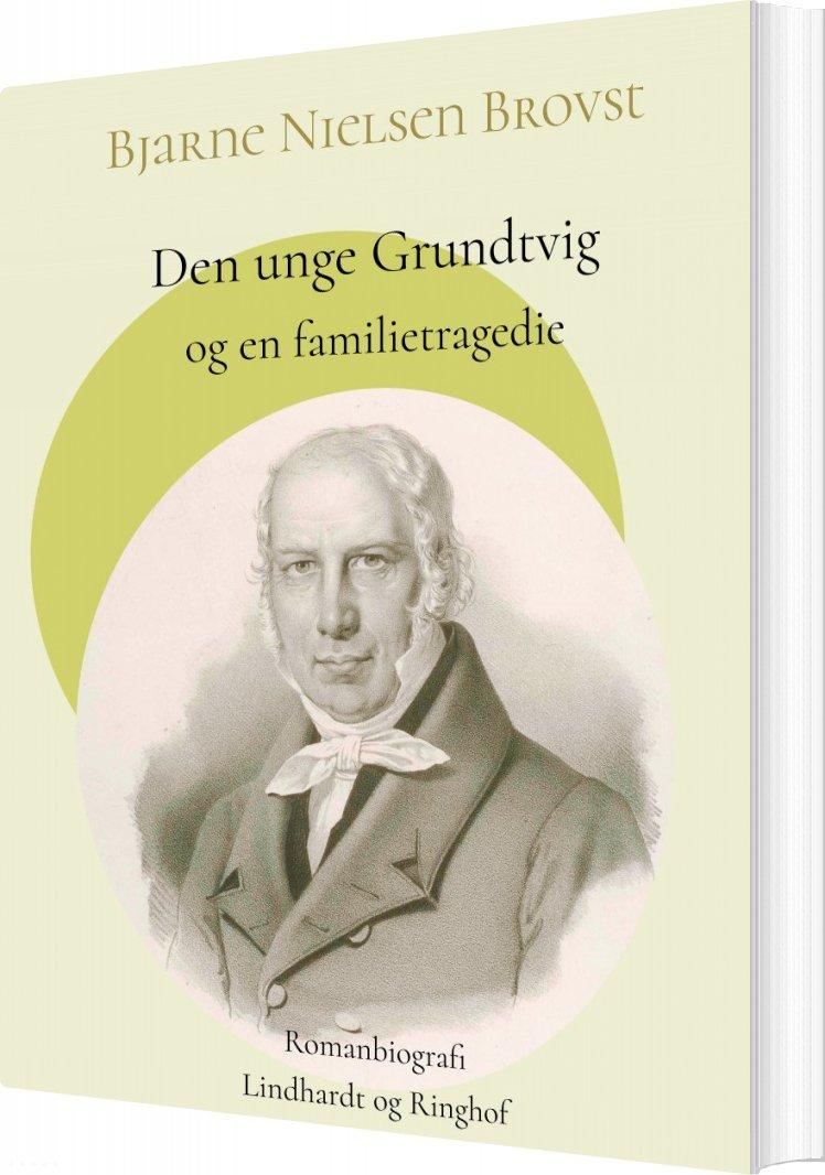 Image of   Den Unge Grundtvig Og En Familietragedie - Bjarne Nielsen Brovst - Bog