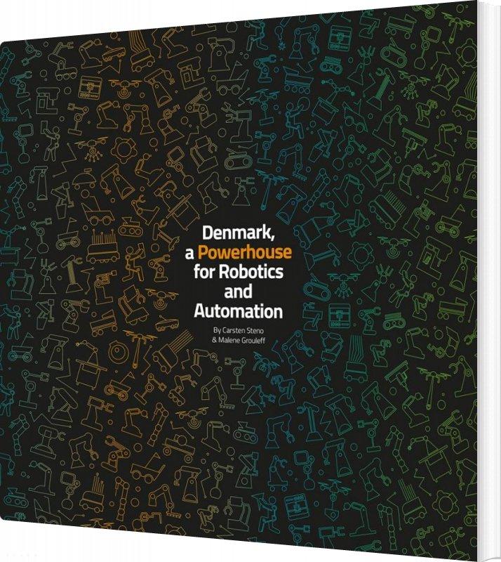 Denmark, A Powerhouse Of Robotics And Automation - Carsten Steno - Bog