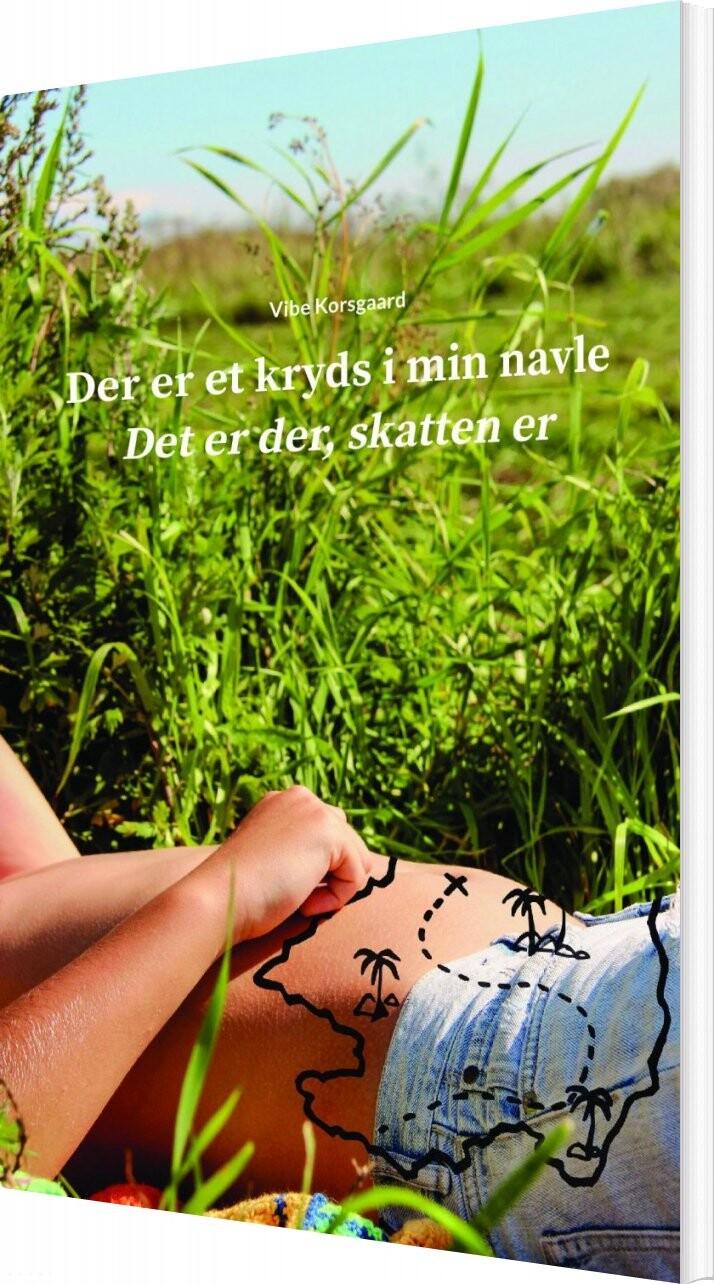 Image of   Der Er Et Kryds I Min Navle. Det Er Der, Skatten Er - Vibe Korsgaard - Bog