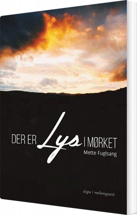 Image of   Der Er Lys I Mørket - Mette Fuglsang - Bog