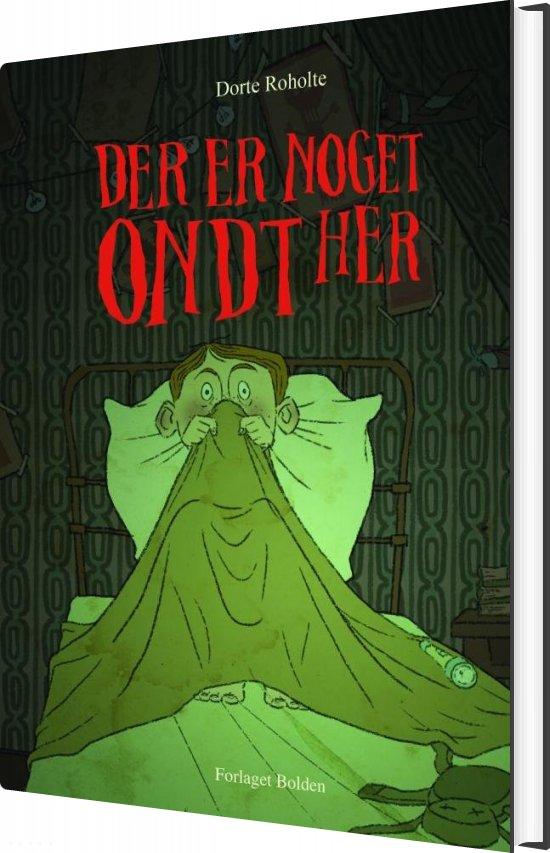 Image of   Der Er Noget Ondt Her - Dorte Roholte - Bog