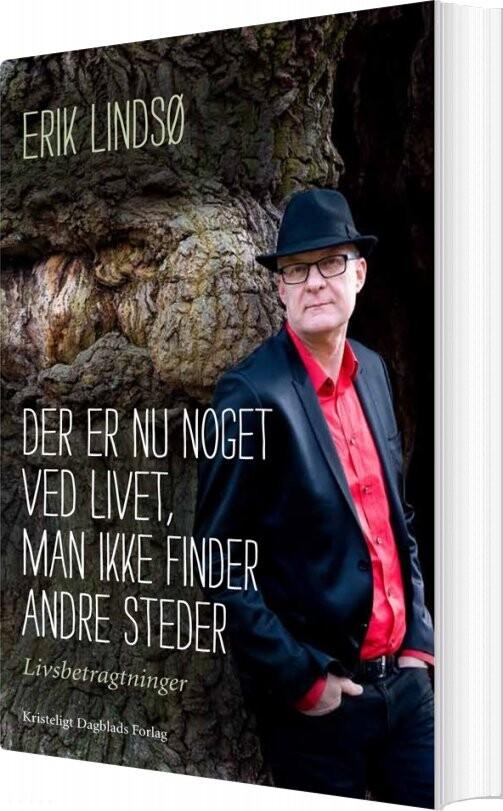 Image of   Der Er Nu Noget Ved Livet, Man Ikke Finder Andre Steder - Erik Lindsø - Bog