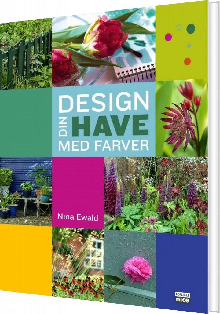 Billede af Design Din Have Med Farver - Nina Ewald - Bog