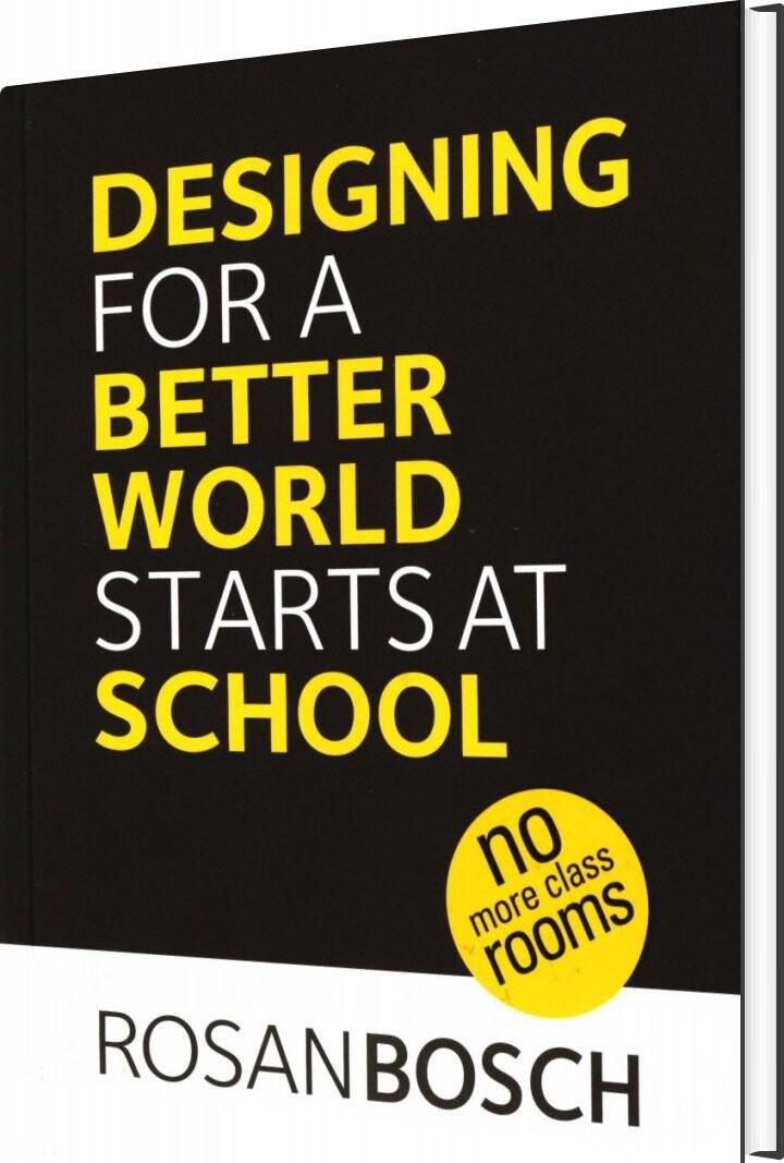 Designing For A Better World Starts At School - Rosan Bosch - Bog