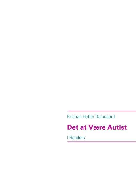 Det At Være Autist - Kristian Heller Damgaard - Bog