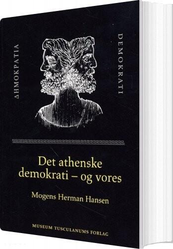 Det Athenske Demokrati - Og Vores - Mogens Herman Hansen - Bog
