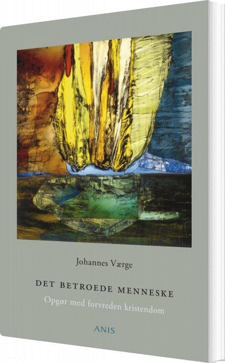 Image of   Det Betroede Menneske - Johannes Værge - Bog