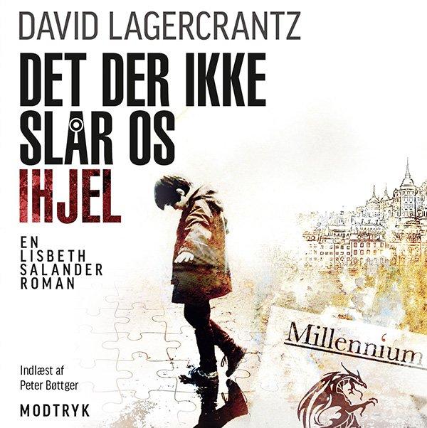 Image of   Det Der Ikke Slår Os Ihjel - David Lagercrantz - Cd Lydbog