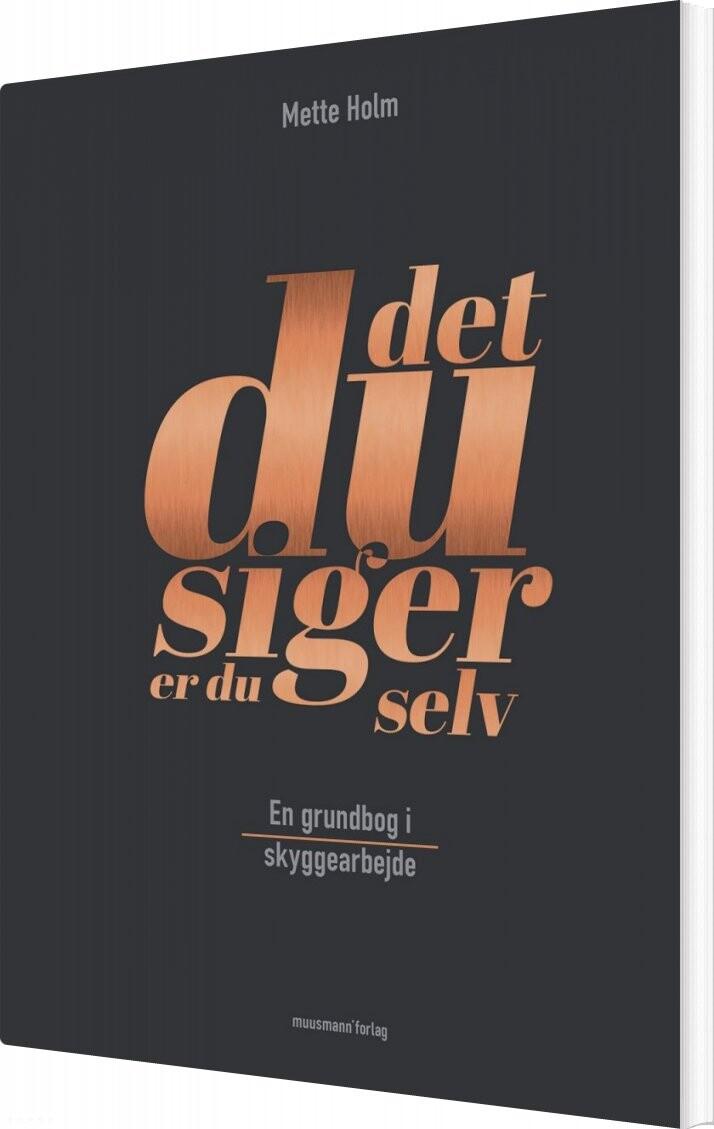 Image of   Det, Du Siger, Er Du Selv - Mette Holm - Bog