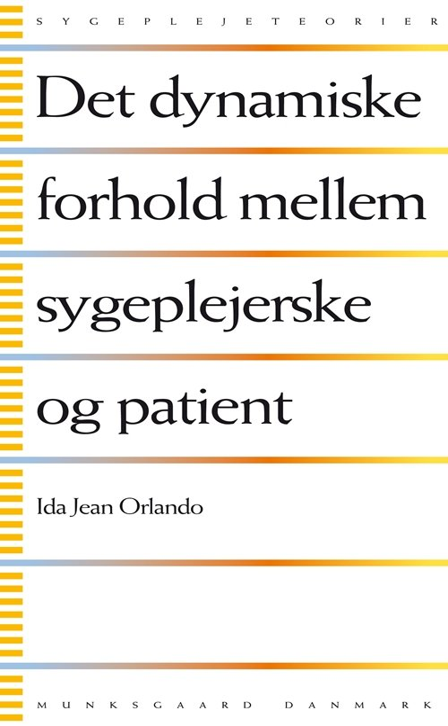 Image of   Det Dynamiske Forhold Mellem Sygeplejerske Og Patient - Ida Jean Orlando - Bog