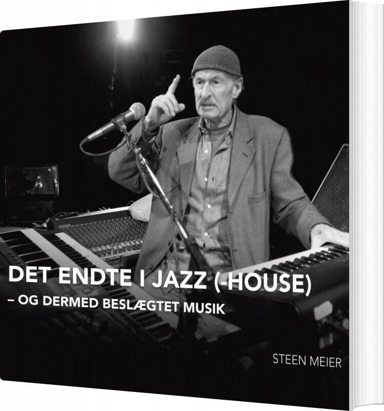 Image of   Det Endte I Jazz(-house) - Steen Meier - Bog