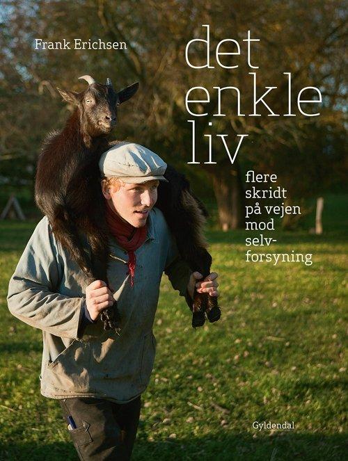 Billede af Det Enkle Liv - Flere Skridt På Vejen Mod Selvforsyning - Frank Erichsen - Bog