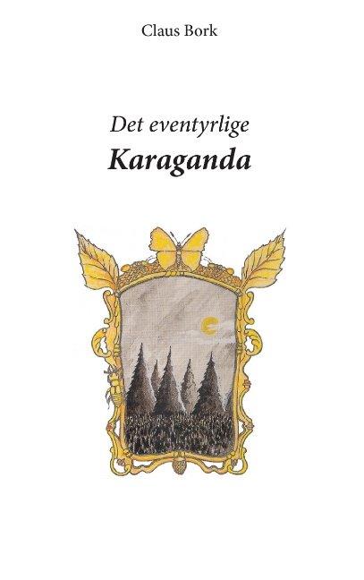 Det Eventyrlige Karaganda - Claus Bork - Bog