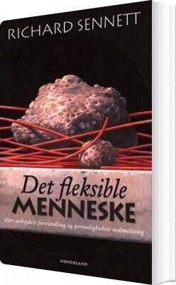 Det Fleksible Menneske Eller Arbejdets Forvandling Og Personlighedens Nedsmeltning - Richard Sennett - Bog