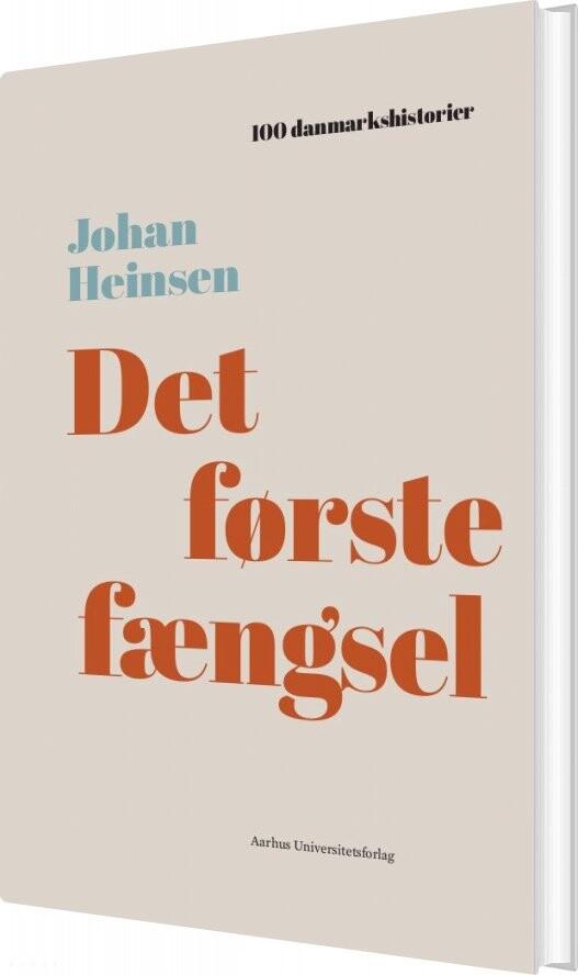 Image of   100 Danmarkshistorier - Det Første Fængsel - Johan Heinsen - Bog