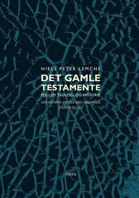 Image of   Det Gamle Testamente Mellem Teologi Og Historie - Niels Peter Lemche - Bog