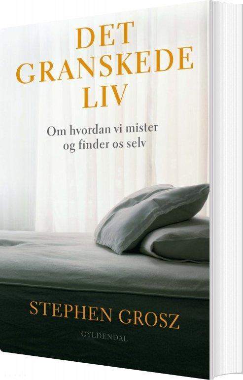 Image of   Det Granskede Liv - Stephen Grosz - Bog