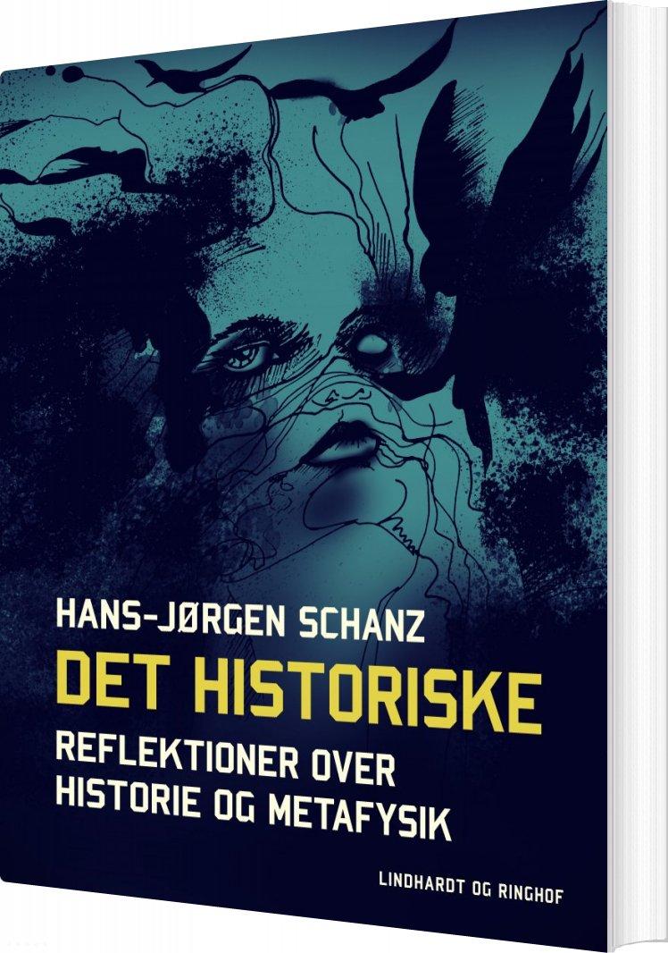 Image of   Det Historiske. Reflektioner Over Historie Og Metafysik - Hans-jørgen Schanz - Bog