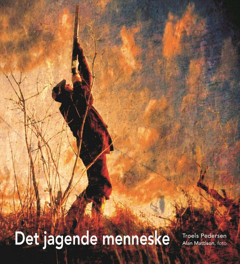 Image of   Det Jagende Menneske - Troels Pedersen - Bog