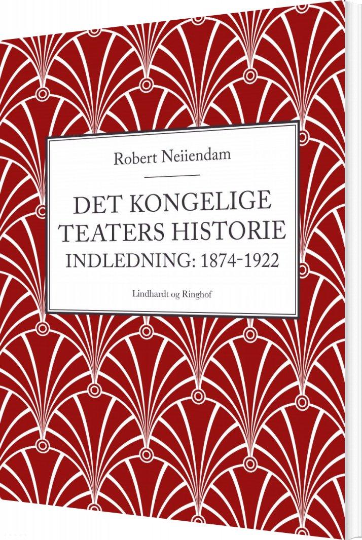 Det Kongelige Teaters Historie (indledning: 1874-1922) - Robert Neiiendam - Bog