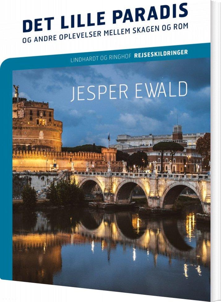 Det Lille Paradis Og Andre Oplevelser Mellem Skagen Og Rom - Jesper Ewald - Bog