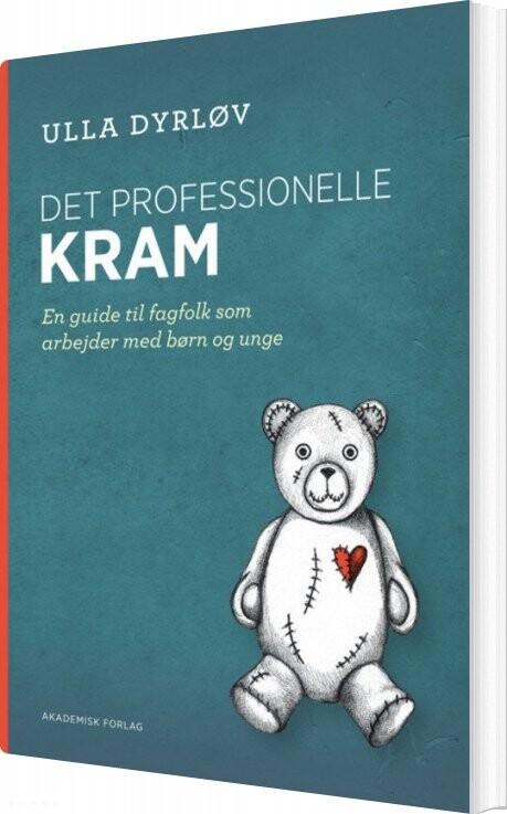 Image of   Det Professionelle Kram - En Guide Til Fagfolk Som Arbejder Med Børn Og Unge - Ulla Dyrløv - Bog