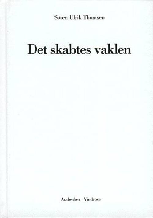 Det Skabtes Vaklen - Søren Ulrik Thomsen - Bog