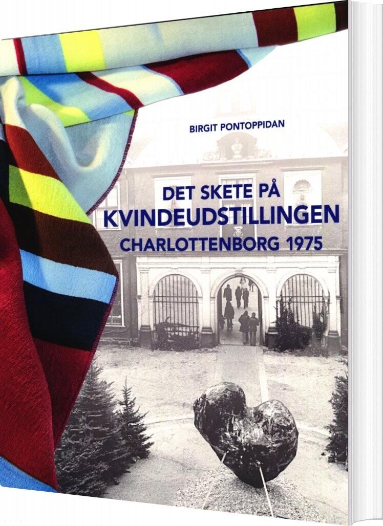 Det Skete På Kvindeudstillingen Charlottenborg 1975 - Birgit Pontoppidan - Bog