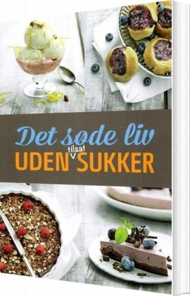 Billede af Det Søde Liv Uden Tilsat Sukker - Carl Bjarne Mikkelsen - Bog
