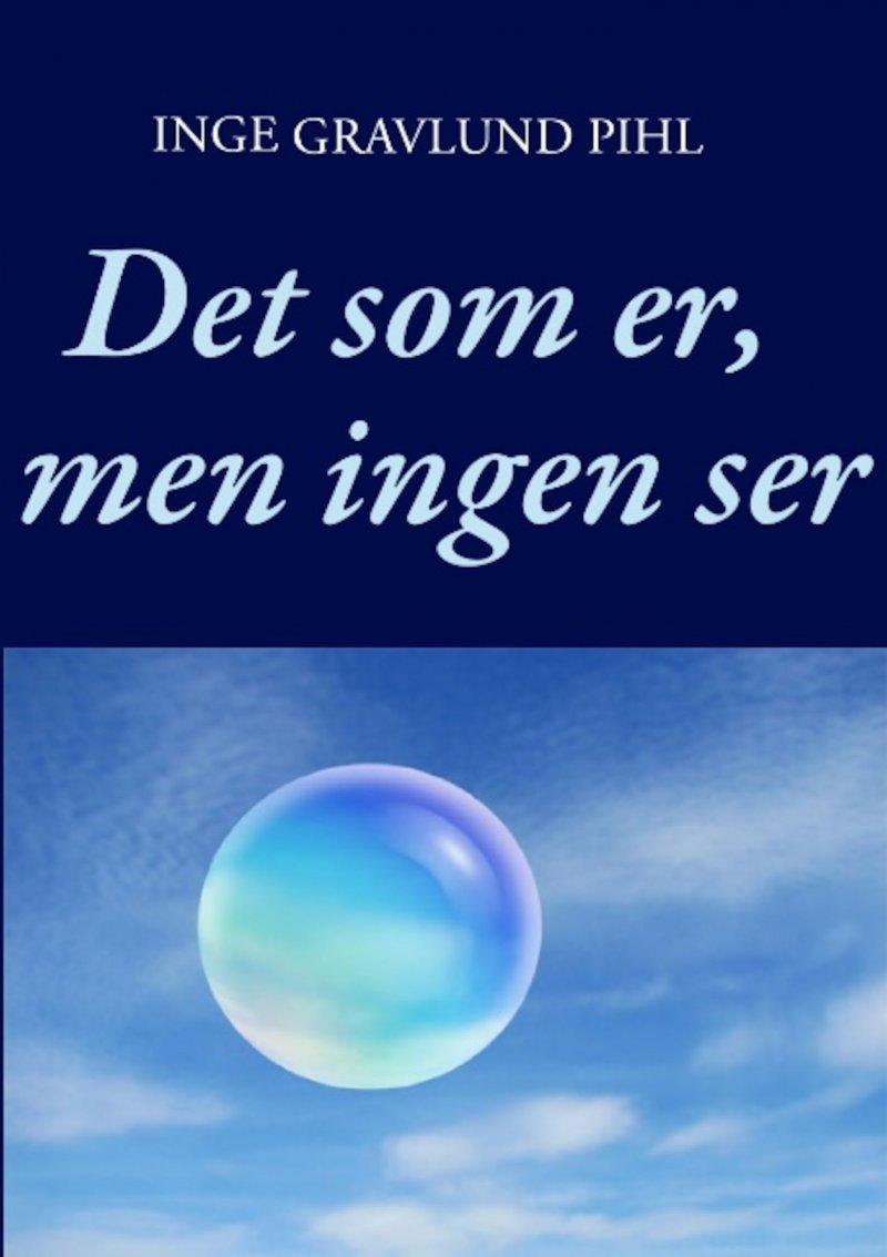 Image of   Det Som Er, Men Ingen Ser - Inge Gravlund Pihl - Bog