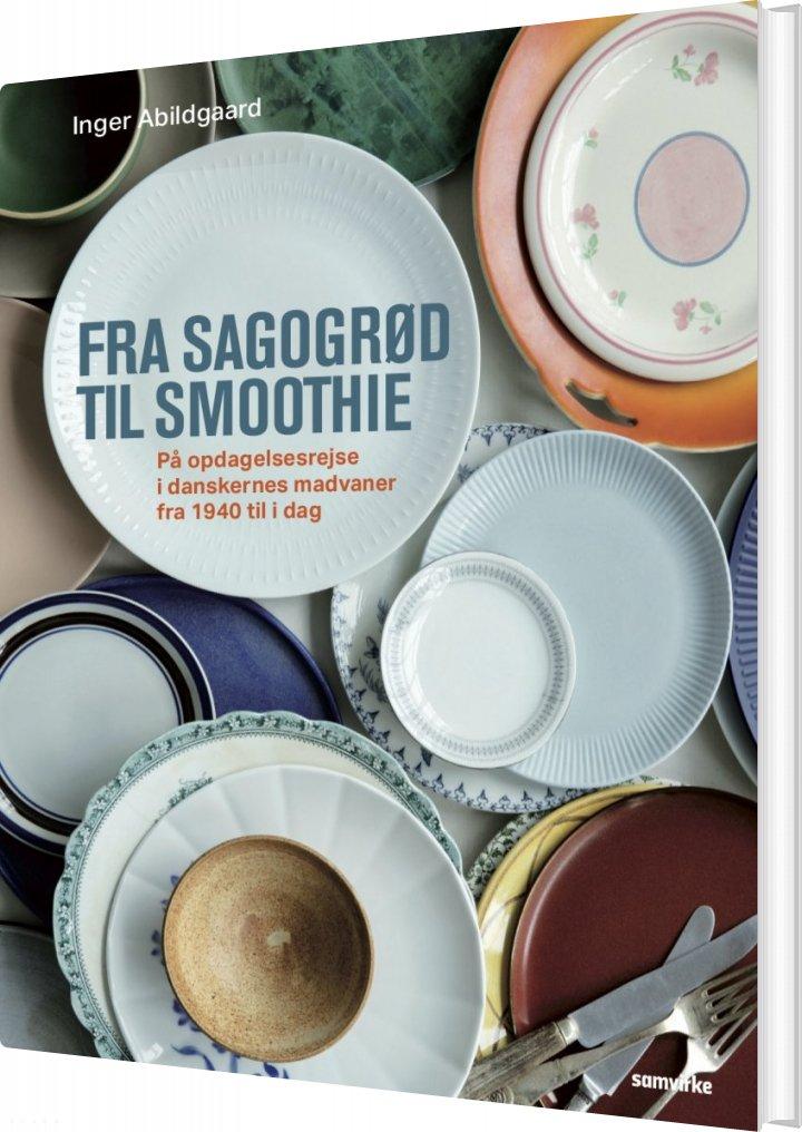 Fra Sagogrød Til Smoothie - Inger Abildgaard - Bog