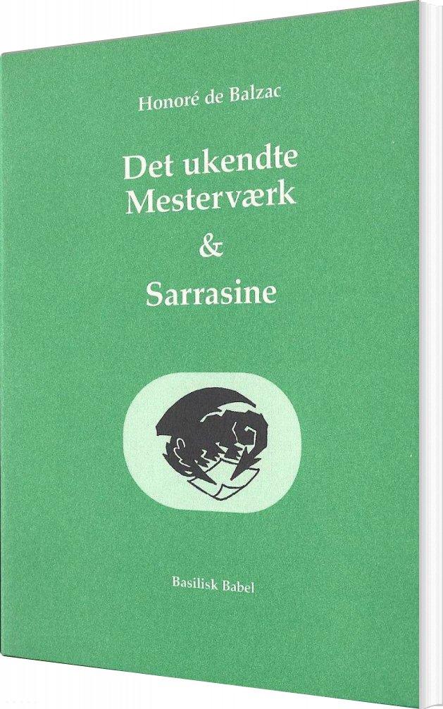 Image of   Det Ukendte Mesterværk & Sarrasine - Honoré De Balzac - Bog