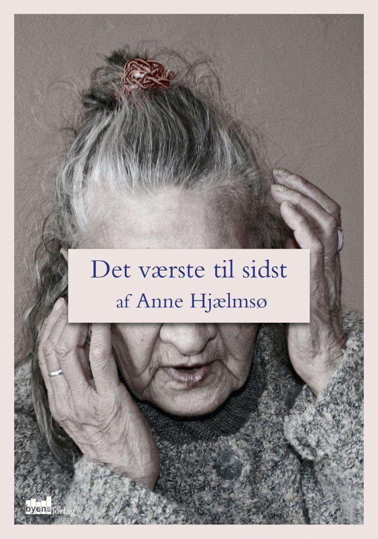Image of   Det Værste Til Sidst - Anne Hjælmsø - Bog