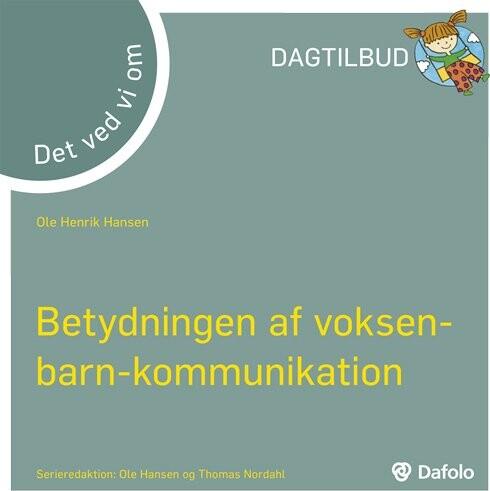 Image of   Betydningen Af Voksen-barn-kommunikation - Det Ved Vi Om - Ole Henrik Hansen - Bog
