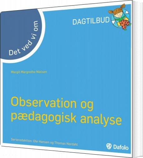 Observation Og Pædagogisk Analyse - Det Ved Vi Om - Margit Margrethe Nielsen - Bog
